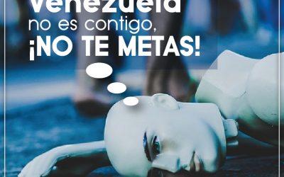 Si el problema de Venezuela no es contigo, ¡NO TE METAS!